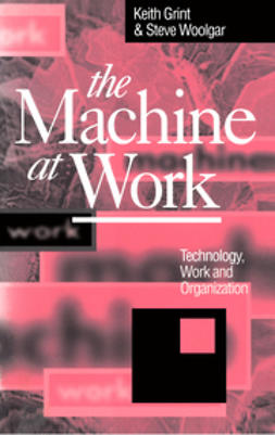 Grint, Keith - The Machine at Work: Technology, Work and Organization, ebook
