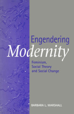 Marshall, Barbara - Engendering Modernity: Feminism, Social Theory and Social Change, ebook