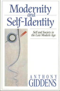 Giddens, Anthony - Modernity and Self-Identity: Self and Society in the Late Modern Age, e-bok