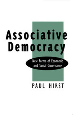 Hirst, Paul - Associative Democracy: New Forms of Economic and Social Governance, e-bok