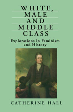 Hall, Catherine - White, Male and Middle Class: Explorations in Feminism and History, ebook