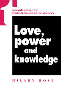 Rose, Hilary - Love, Power and Knowledge: Towards a Feminist Transformation of the Sciences, ebook