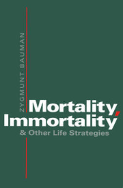 Bauman, Zygmunt - Mortality, Immortality and Other Life Strategies, e-bok