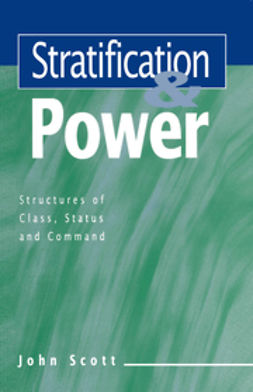 Scott, John - Stratification and Power: Structures of Class, Status and Command, ebook