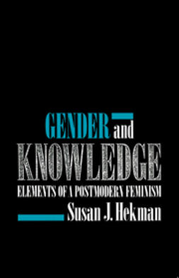 Hekman, Susan - Gender and Knowledge: Elements of a Postmodern Feminism, ebook