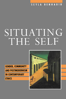 Benhabib, Seyla - Situating the Self: Gender, Community and Postmodernism in Contemporary Ethics, e-kirja