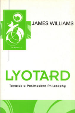 Williams, James D. - Lyotard: Towards a Postmodern Philosophy, ebook