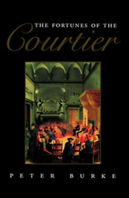 Burke, Peter - The Fortunes of the Courtier: The European Reception of Castiglione's Cortegiano, ebook