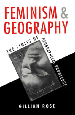 Rose, Gillian - Feminism and Geography: The Limits of Geographical Knowledge, ebook
