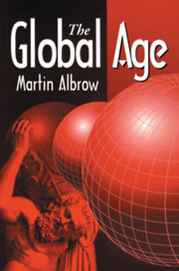 Albrow, Martin - The Global Age: State and Society Beyond Modernity, ebook
