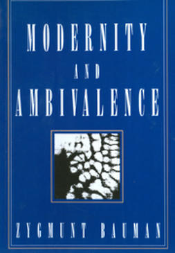 Bauman, Zygmunt - Modernity and Ambivalence, ebook