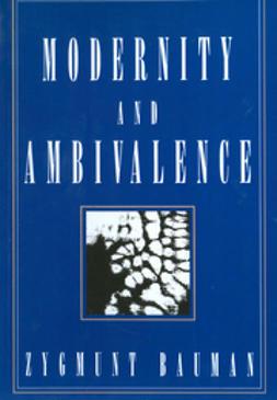 Bauman, Zygmunt - Modernity and Ambivalence, e-bok