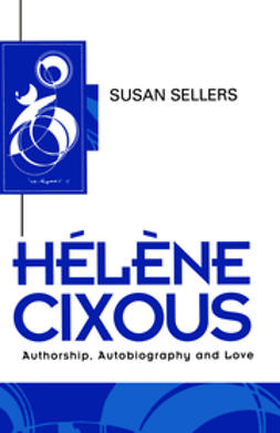 Sellers, Susan - Helene Cixous: Authorship, Autobiography and Love, ebook