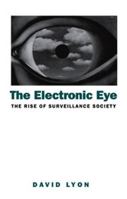 Lyon, David - The Electronic Eye: The Rise of Surveillance Society - Computers and Social Control in Context, e-kirja