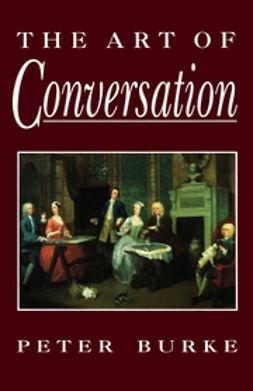 Burke, Peter - The Art of Conversation, e-bok