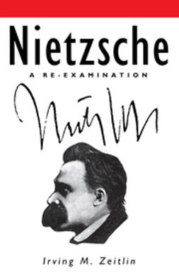 Zeitlin, Irving M. - Nietzsche: A Re-examination, ebook