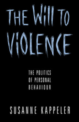 Kappeler, Susanne - The Will to Violence: The Politics of Personal Behaviour, ebook