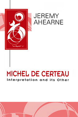 Ahearne, Jeremy - Michel de Certeau: Interpretation and Its Other, ebook