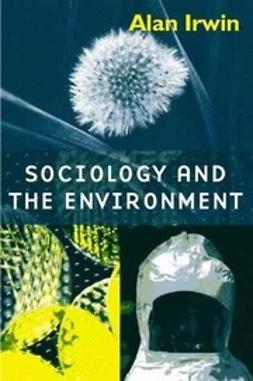 Irwin, Alan - Sociology and the Environment: A Critical Introduction to Society, Nature and Knowledge, e-bok