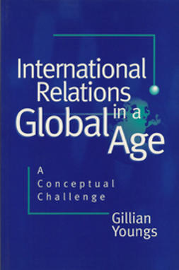 Youngs, Gillian - International Relations in a Global Age: A Conceptual Challenge, ebook