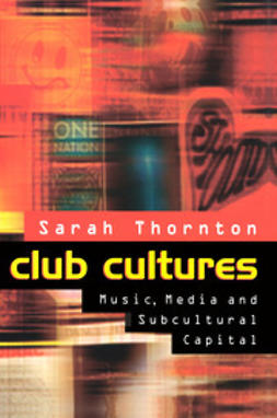 Thornton, Sarah - Club Cultures: Music, Media and Subcultural Capital, ebook