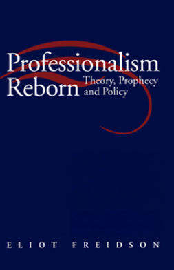 Freidson, Eliot - Professionalism Reborn: Theory, Prophecy and Policy, ebook