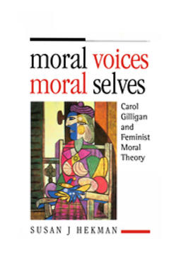 Hekman, Susan J. - Moral Voices, Moral Selves: Carol Gilligan and Feminist Moral Theory, e-bok