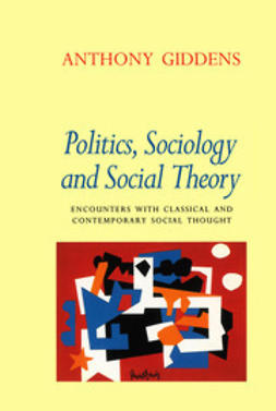 Giddens, Anthony - Politics, Sociology and Social Theory: Encounters with Classical and Contemporary Social Thought, ebook