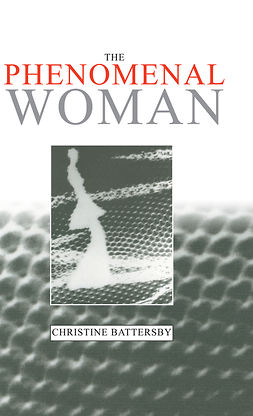 Battersby, Christine - The Phenomenal Woman: Feminist Metaphysics and the Patterns of Identity, ebook