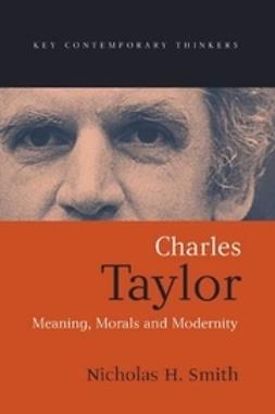 Smith, Nicholas H. - Charles Taylor: Meaning, Morals and Modernity, ebook