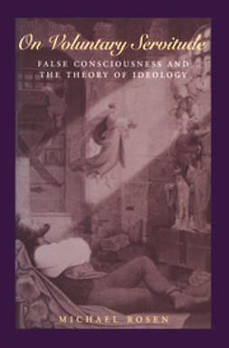 Rosen, Michael - On Voluntary Servitude: False Consciousness and The Theory of Ideology, ebook