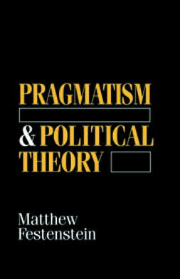 Festenstein, Matthew - Pragmatism and Political Theory, ebook