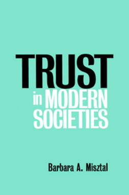 Misztal, Barbara - Trust in Modern Societies: The Search for the Bases of Social Order, ebook