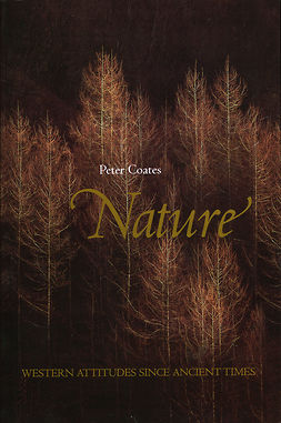 Coates, Peter - Nature: Western Attitudes Since Ancient Times, ebook