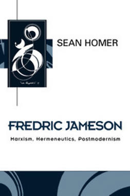 Homer, Sean - Fredric Jameson: Marxism, Hermeneutics, Postmodernism, ebook