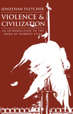 Fletcher, Jonathan - Violence and Civilization: An Introduction to the Work of Norbert Elias, e-kirja