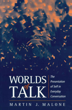 Malone, Martin - Worlds of Talk: The Presentation of Self in Everyday Conversation, ebook