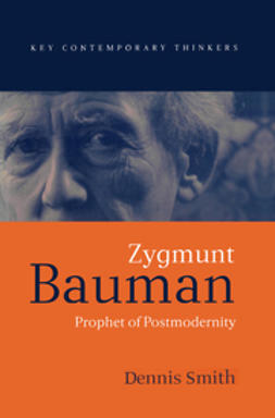 Smith, Dennis - Zygmunt Bauman: Prophet of Postmodernity, ebook