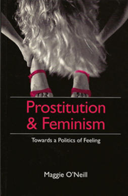 O'Neill, Maggie - Prostitution and Feminism: Towards a Politics of Feeling, e-kirja