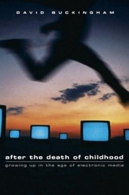 Buckingham, David - After the Death of Childhood, ebook