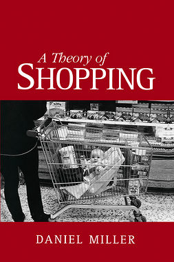 Miller, Daniel - A Theory of Shopping, e-kirja