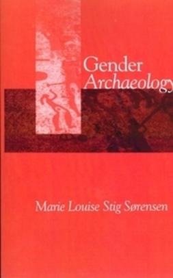 Sørensen, Marie Louise Stig - Gender Archaeology, e-kirja