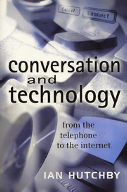 Hutchby, Ian - Conversation and Technology: From the Telephone to the Internet, e-bok