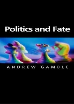 Gamble, Andrew - Politics and Fate, e-bok