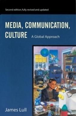 Lull, James - Media, Communication, Culture: A Global Approach, ebook