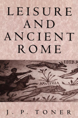 Toner, J. P. - Leisure and Ancient Rome, ebook