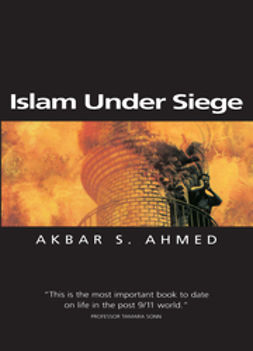 Ahmed, Akbar S. - Islam Under Siege: Living Dangerously in a Post- Honor World, e-kirja