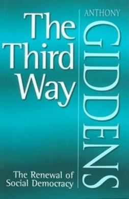 Giddens, Anthony - The Third Way: The Renewal of Social Democracy, ebook