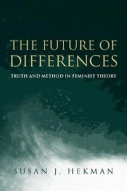 Hekman, Susan J. - The Future of Differences: Truth and Method in Feminist Theory, ebook