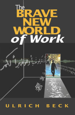 Beck, Ulrich - The Brave New World of Work, ebook